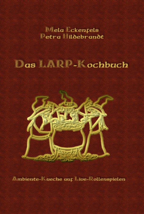 Das LARP-Kochbuch - Ambiente-Küche auf Live-Rollenspielen